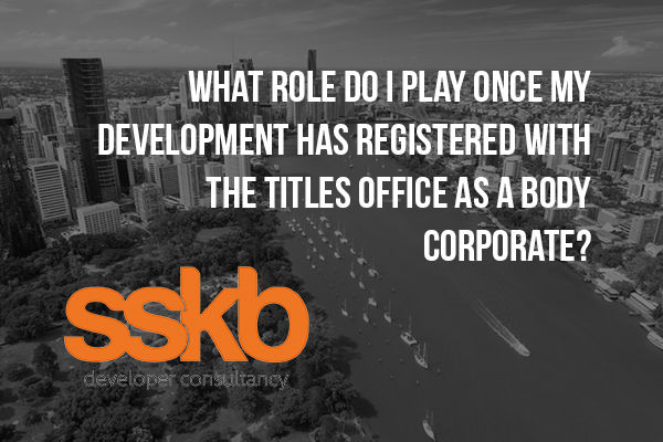 What role do i play once my development has registered with the titles office as a Body Corporate